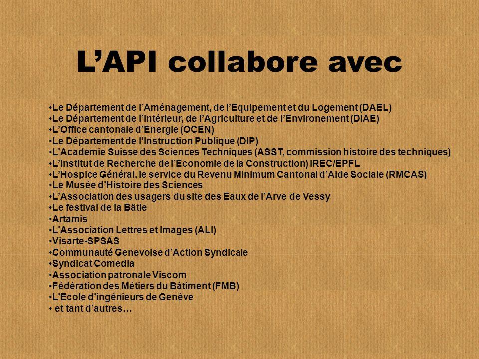 LAPI collabore avec Le Département de lAménagement, de lEquipement et du Logement (DAEL) Le Département de lIntérieur, de lAgriculture et de lEnvironement (DIAE) LOffice cantonale dEnergie (OCEN) Le Département de lInstruction Publique (DIP) LAcademie Suisse des Sciences Techniques (ASST, commission histoire des techniques) Linstitut de Recherche de lEconomie de la Construction) IREC/EPFL LHospice Général, le service du Revenu Minimum Cantonal dAide Sociale (RMCAS) Le Musée dHistoire des Sciences LAssociation des usagers du site des Eaux de lArve de Vessy Le festival de la Bâtie Artamis LAssociation Lettres et Images (ALI) Visarte-SPSAS Communauté Genevoise dAction Syndicale Syndicat Comedia Association patronale Viscom Fédération des Métiers du Bâtiment (FMB) LEcole dingénieurs de Genève et tant dautres…