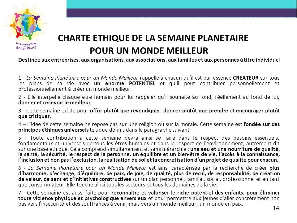 14 CHARTE ETHIQUE DE LA SEMAINE PLANETAIRE POUR UN MONDE MEILLEUR Destinée aux entreprises, aux organisations, aux associations, aux familles et aux p