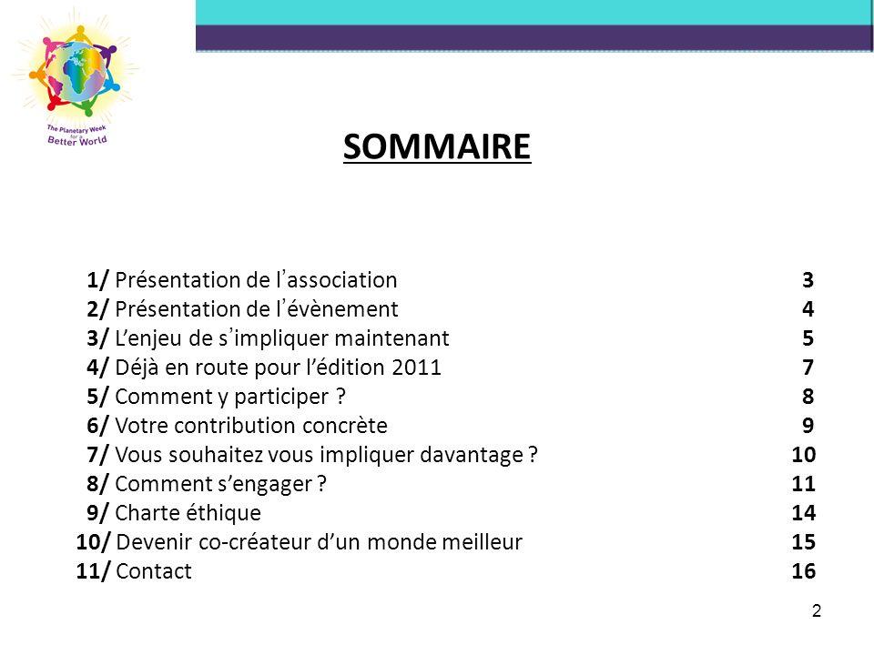 2 SOMMAIRE 1/ Présentation de l association 3 2/ Présentation de l évènement 4 3/ Lenjeu de s impliquer maintenant 5 4/ Déjà en route pour lédition 2011 7 5/ Comment y participer .