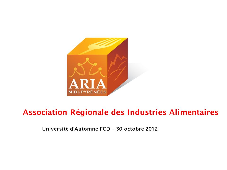 Association Régionale des Industries Alimentaires Université dAutomne FCD – 30 octobre 2012