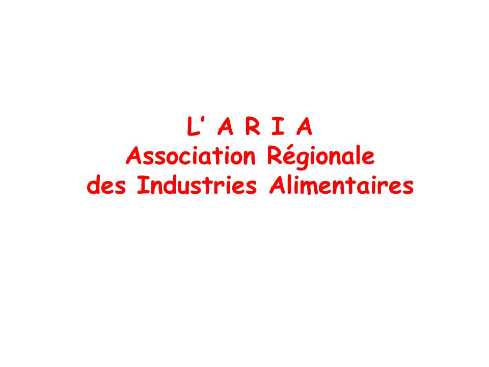 L A R I A Association Régionale des Industries Alimentaires