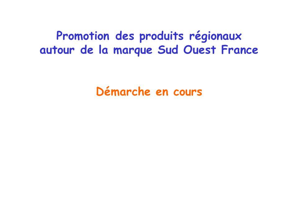 Promotion des produits régionaux autour de la marque Sud Ouest France Démarche en cours