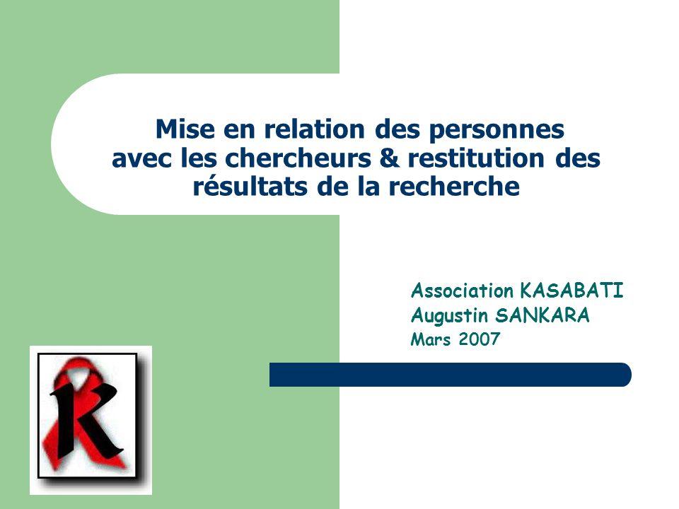 Mise en relation des personnes avec les chercheurs & restitution des résultats de la recherche Association KASABATI Augustin SANKARA Mars 2007