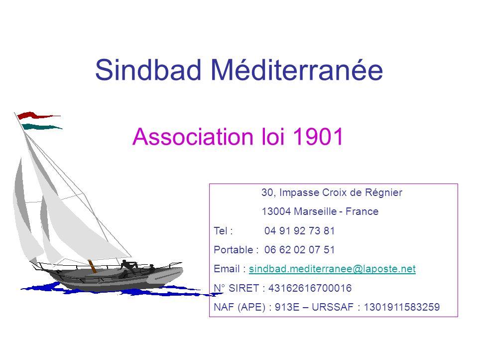 Sindbad Méditerranée Association loi 1901 30, Impasse Croix de Régnier 13004 Marseille - France Tel : 04 91 92 73 81 Portable : 06 62 02 07 51 Email :