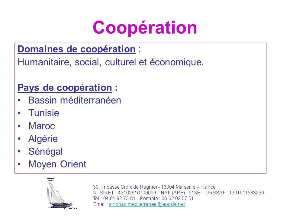 Coopération Domaines de coopération : Humanitaire, social, culturel et économique. Pays de coopération : Bassin méditerranéen Tunisie Maroc Algérie Sé