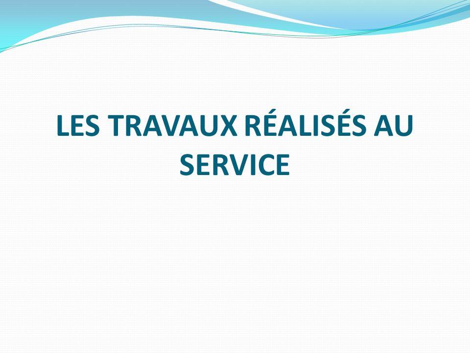 LES TRAVAUX RÉALISÉS AU SERVICE