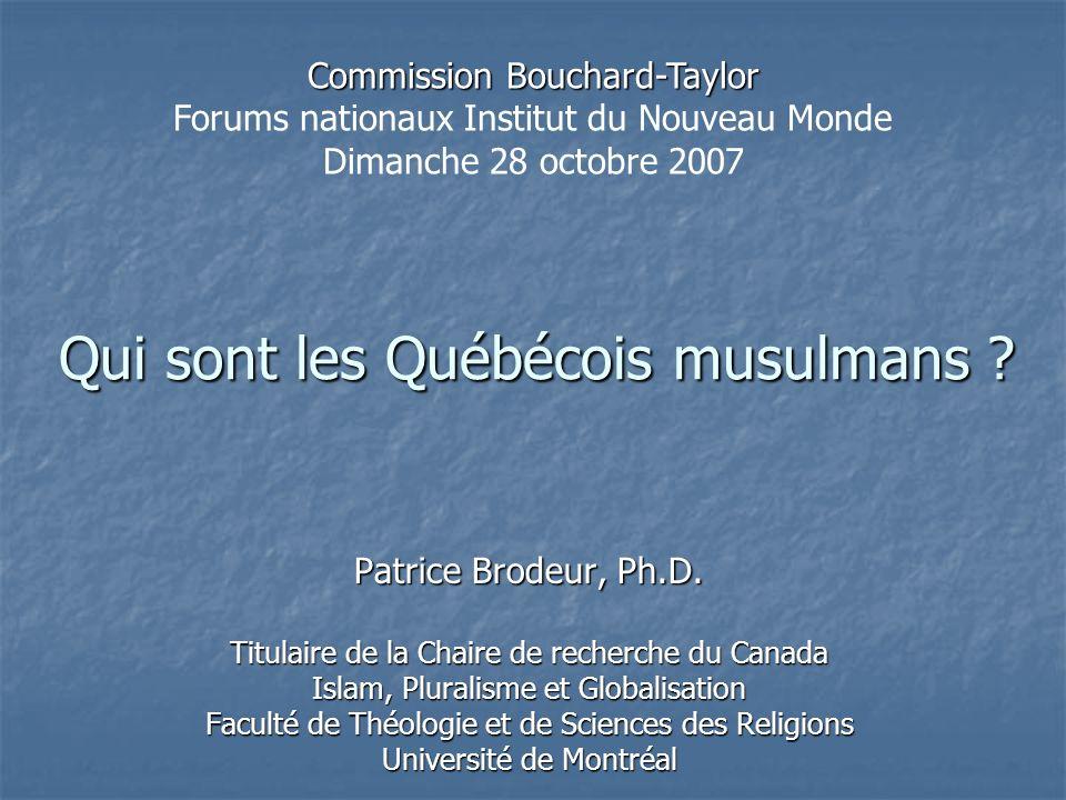 Qui sont les Québécois musulmans ? Patrice Brodeur, Ph.D. Titulaire de la Chaire de recherche du Canada Islam, Pluralisme et Globalisation Faculté de