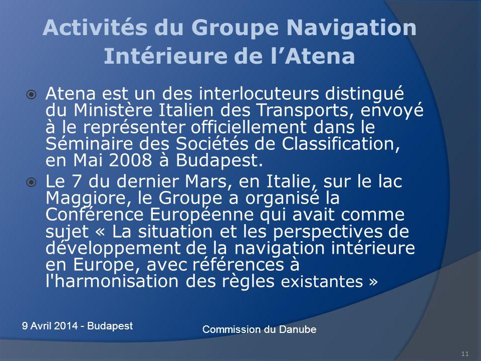 11 Activités du Groupe Navigation Intérieure de lAtena Atena est un des interlocuteurs distingué du Ministère Italien des Transports, envoyé à le représenter officiellement dans le Séminaire des Sociétés de Classification, en Mai 2008 à Budapest.