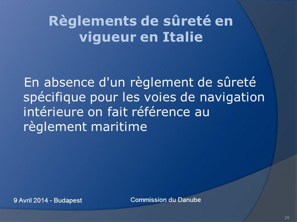 26 Règlements de sûreté en vigueur en Italie En absence d un règlement de sûreté spécifique pour les voies de navigation intérieure on fait référence au règlement maritime Commission du Danube 9 Avril 2014 - Budapest
