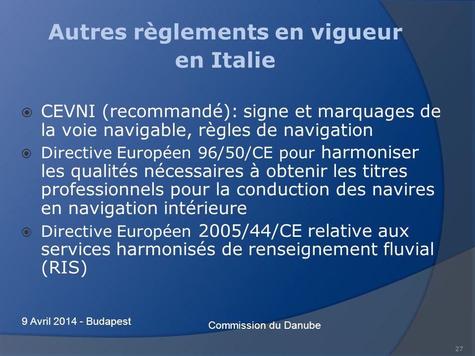 27 Autres règlements en vigueur en Italie CEVNI (recommandé): signe et marquages de la voie navigable, règles de navigation Directive Européen 96/50/CE pour harmoniser les qualités nécessaires à obtenir les titres professionnels pour la conduction des navires en navigation intérieure Directive Européen 2005/44/CE relative aux services harmonisés de renseignement fluvial (RIS) Commission du Danube 9 Avril 2014 - Budapest