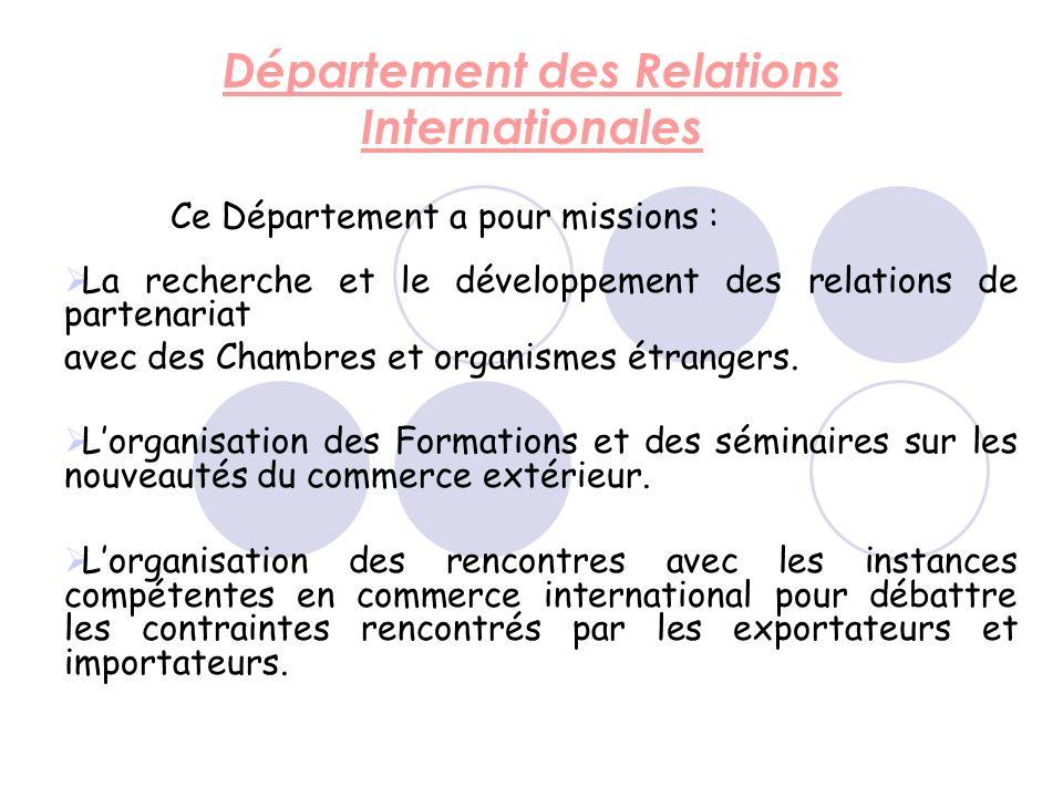 Département des Relations Internationales Ce Département a pour missions : La recherche et le développement des relations de partenariat avec des Chambres et organismes étrangers.