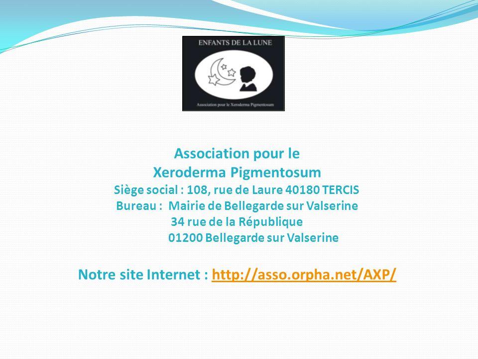Association pour le Xeroderma Pigmentosum Siège social : 108, rue de Laure 40180 TERCIS Bureau : Mairie de Bellegarde sur Valserine 34 rue de la Répub