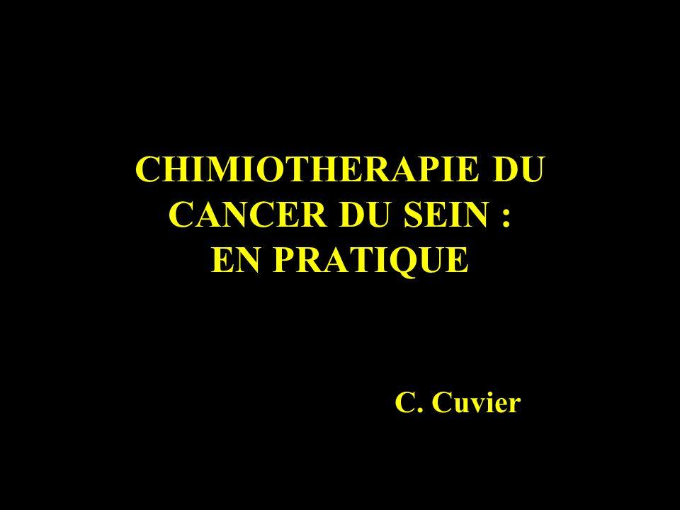 CHIMIOTHERAPIE DU CANCER DU SEIN : EN PRATIQUE C. Cuvier