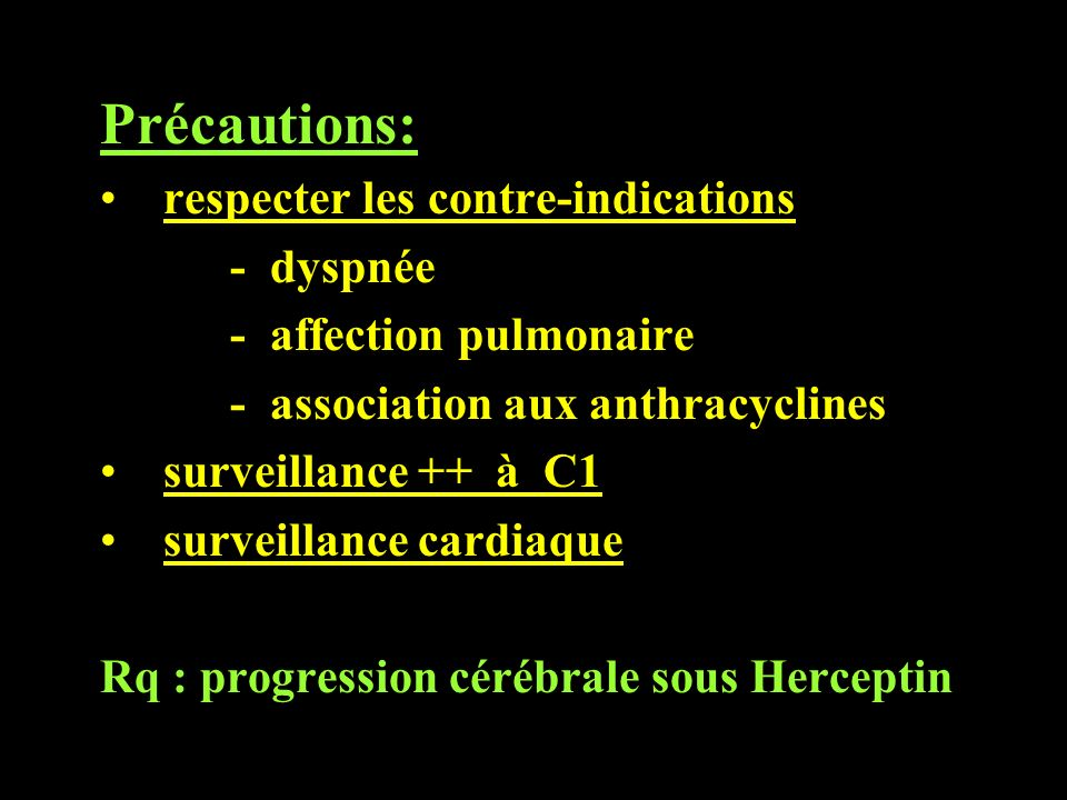 Précautions: respecter les contre-indications - dyspnée - affection pulmonaire - association aux anthracyclines surveillance ++ à C1 surveillance card
