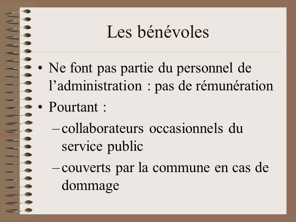 Les bénévoles Ne font pas partie du personnel de ladministration : pas de rémunération Pourtant : –collaborateurs occasionnels du service public –couverts par la commune en cas de dommage