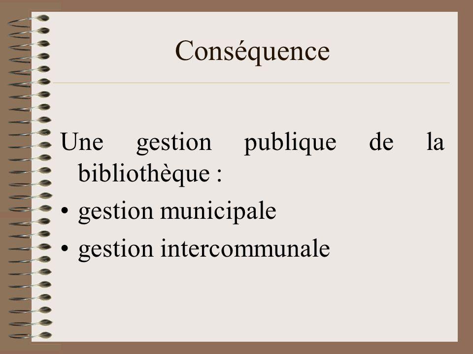 Conséquence Une gestion publique de la bibliothèque : gestion municipale gestion intercommunale