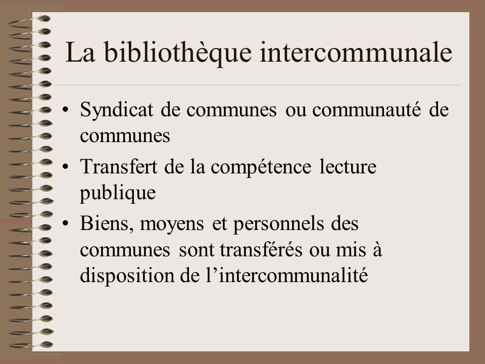 La bibliothèque intercommunale Syndicat de communes ou communauté de communes Transfert de la compétence lecture publique Biens, moyens et personnels des communes sont transférés ou mis à disposition de lintercommunalité