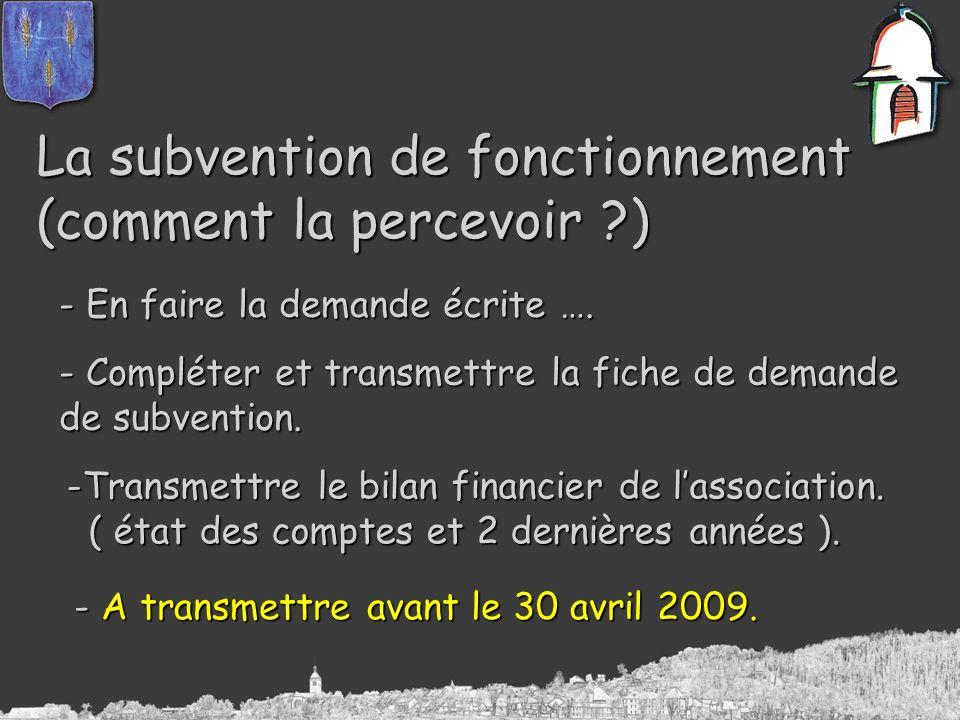 La subvention de fonctionnement (comment la percevoir ?) - En faire la demande écrite …. - Compléter et transmettre la fiche de demande de subvention.