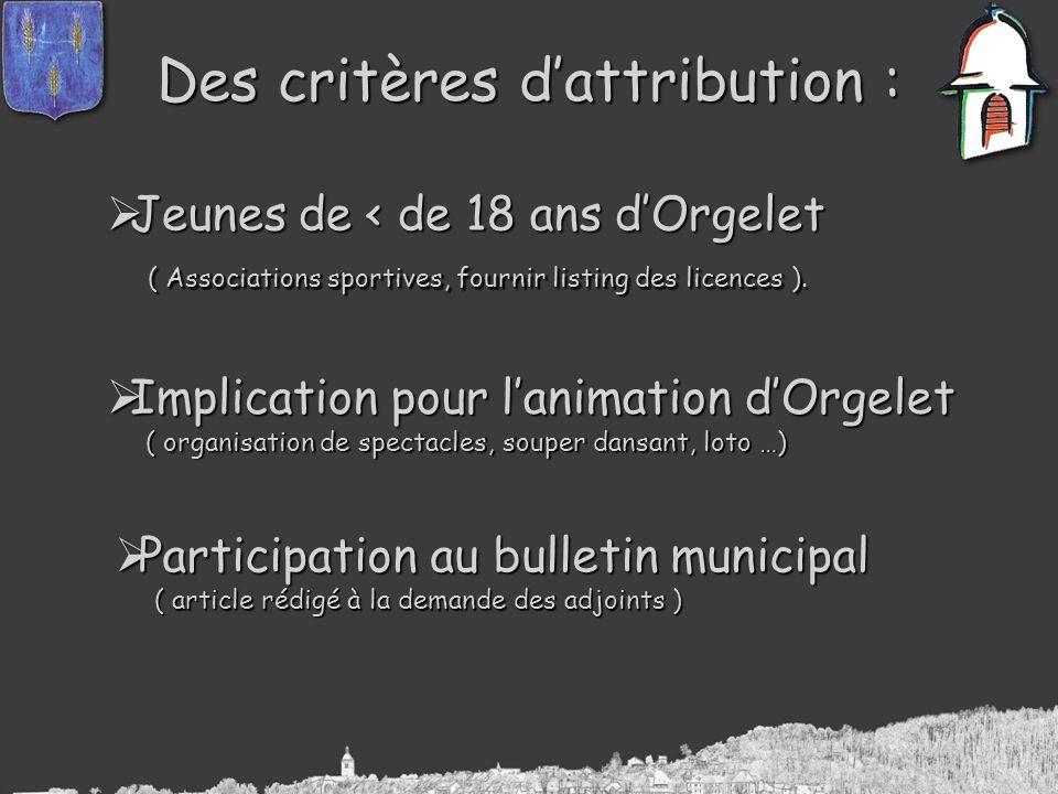 Des critères dattribution : Jeunes de < de 18 ans dOrgelet Jeunes de < de 18 ans dOrgelet ( Associations sportives, fournir listing des licences ).