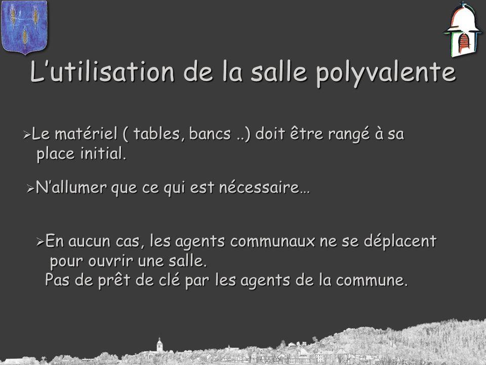 Lutilisation de la salle polyvalente Le matériel ( tables, bancs..) doit être rangé à sa Le matériel ( tables, bancs..) doit être rangé à sa place initial.