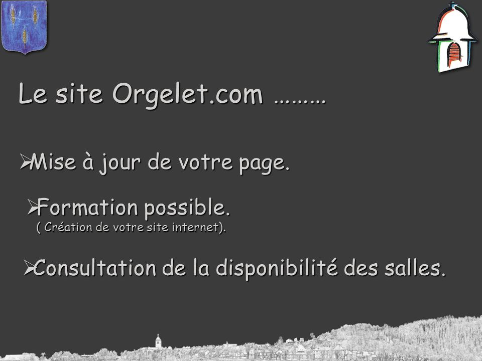 Le site Orgelet.com ……… Mise à jour de votre page. Mise à jour de votre page. Formation possible. Formation possible. ( Création de votre site interne