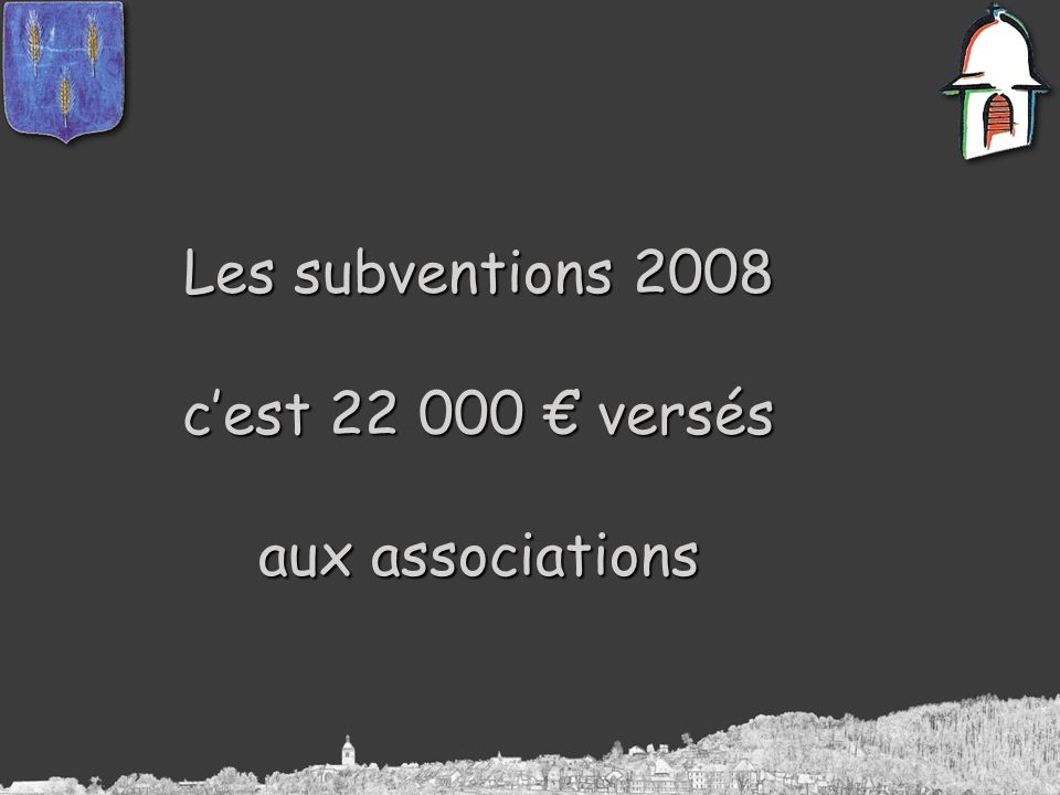 Les subventions 2008 cest 22 000 versés aux associations