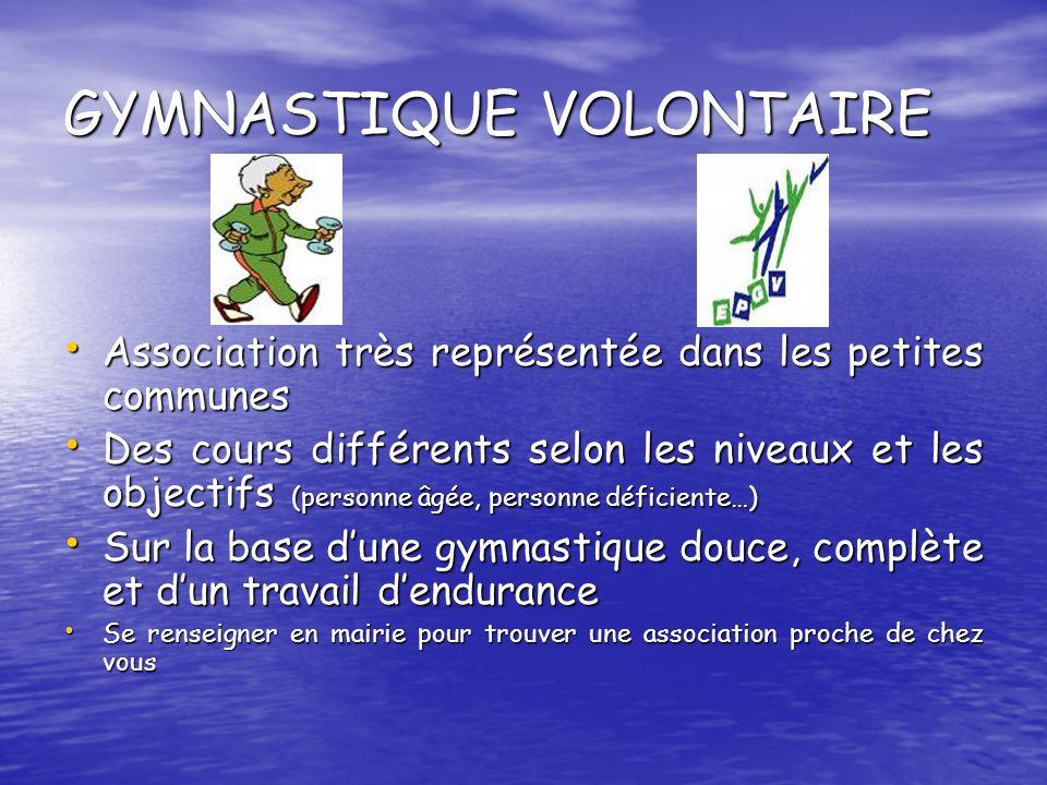 GYMNASTIQUE VOLONTAIRE Association très représentée dans les petites communes Association très représentée dans les petites communes Des cours différe