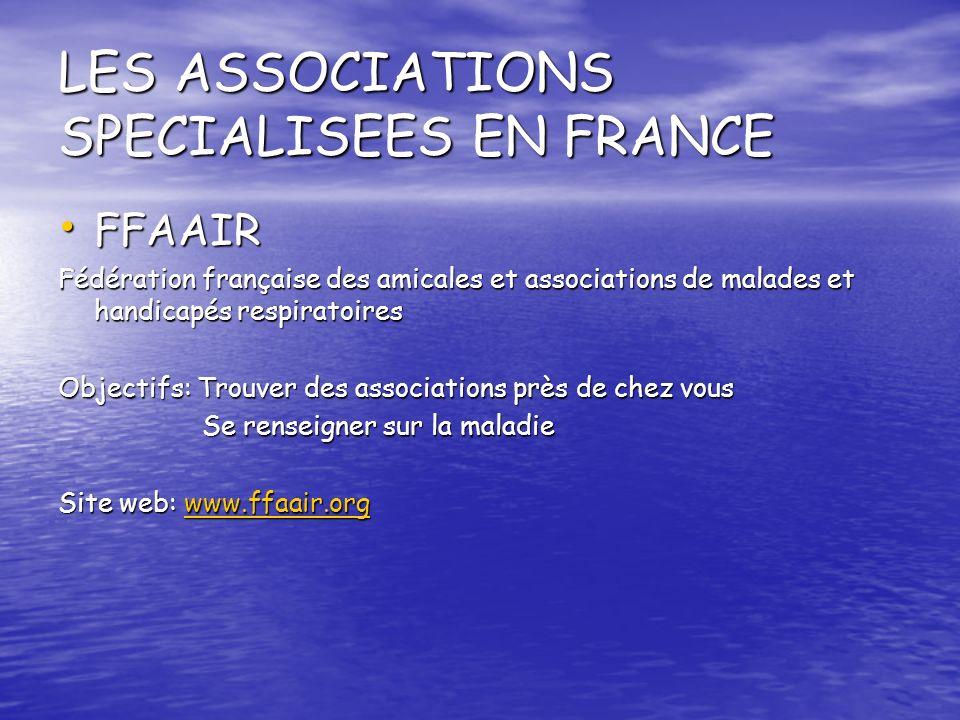 LES ASSOCIATIONS SPECIALISEES EN FRANCE FFAAIR FFAAIR Fédération française des amicales et associations de malades et handicapés respiratoires Objecti
