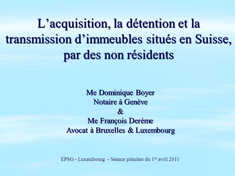 Lacquisition, la détention et la transmission dimmeubles situés en Suisse, par des non résidents EPSG - Luxembourg - Séance plénière du 1 er avril 201