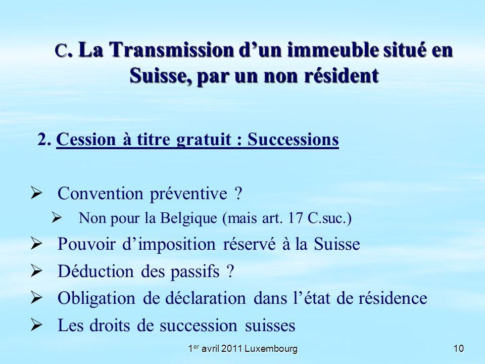 1 er avril 2011 Luxembourg10 C. La Transmission dun immeuble situé en Suisse, par un non résident 2. Cession à titre gratuit : Successions Convention