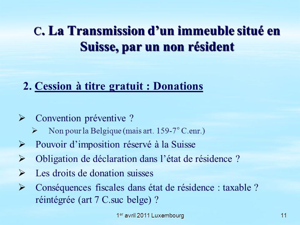 1 er avril 2011 Luxembourg11 C. La Transmission dun immeuble situé en Suisse, par un non résident 2. Cession à titre gratuit : Donations Convention pr