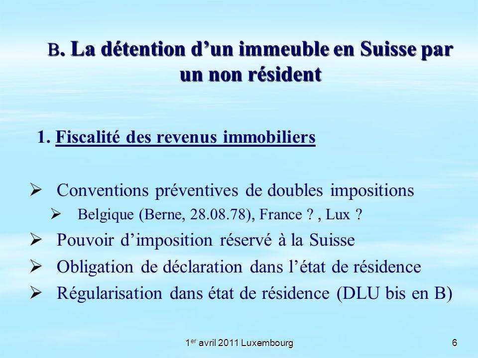 1 er avril 2011 Luxembourg6 B. La détention dun immeuble en Suisse par un non résident 1. Fiscalité des revenus immobiliers Conventions préventives de