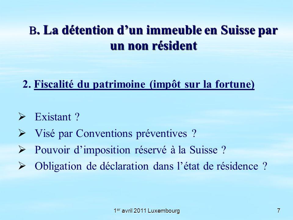 1 er avril 2011 Luxembourg7 B. La détention dun immeuble en Suisse par un non résident 2. Fiscalité du patrimoine (impôt sur la fortune) Existant ? Vi