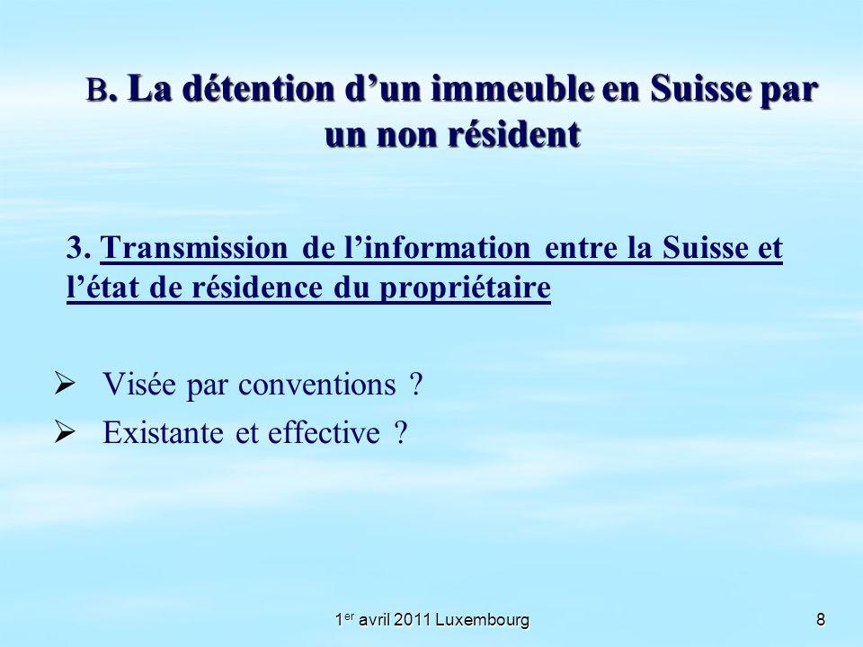 1 er avril 2011 Luxembourg8 B. La détention dun immeuble en Suisse par un non résident 3. Transmission de linformation entre la Suisse et létat de rés
