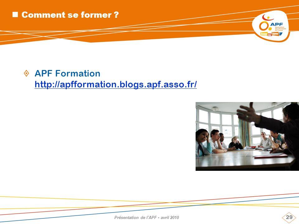 29 Présentation de l'APF - avril 2010 Comment se former ? APF Formation http://apfformation.blogs.apf.asso.fr/ http://apfformation.blogs.apf.asso.fr/