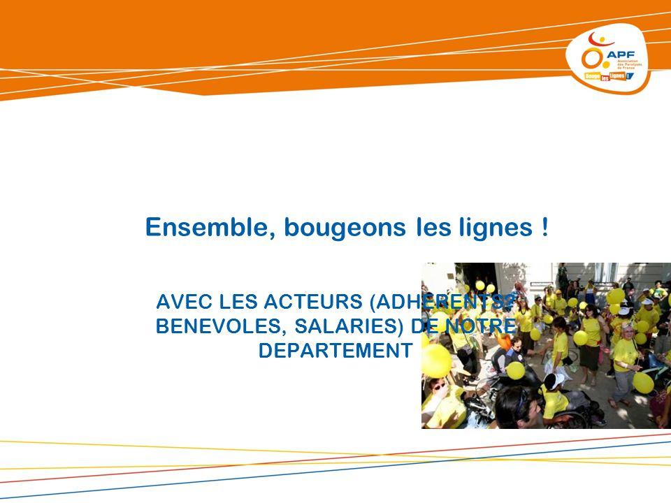 Ensemble, bougeons les lignes ! AVEC LES ACTEURS (ADHERENTS? BENEVOLES, SALARIES) DE NOTRE DEPARTEMENT