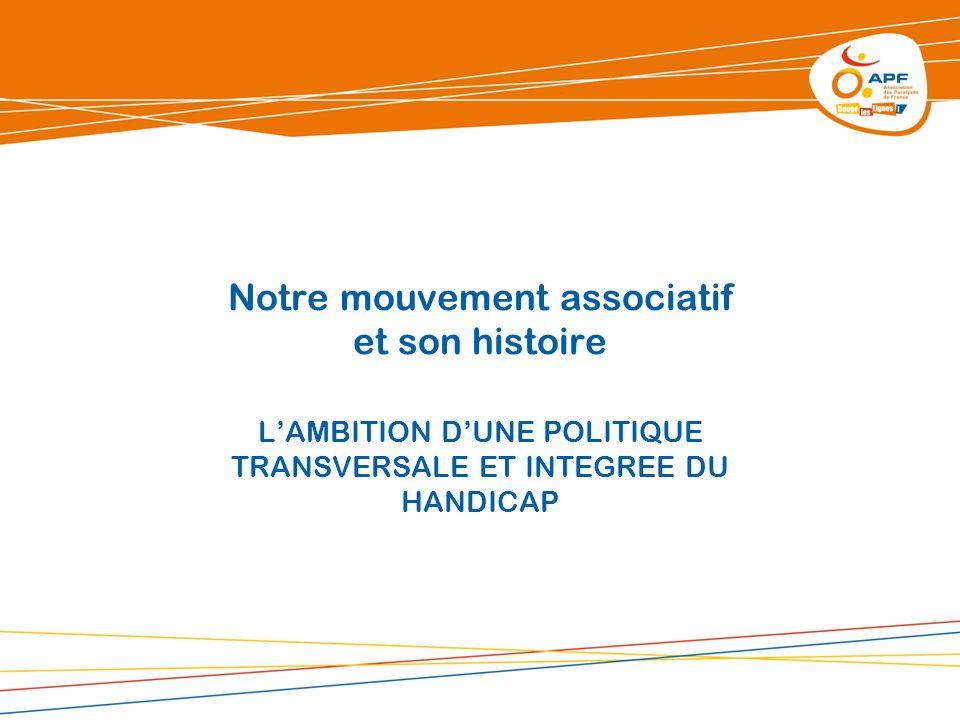Notre mouvement associatif et son histoire LAMBITION DUNE POLITIQUE TRANSVERSALE ET INTEGREE DU HANDICAP