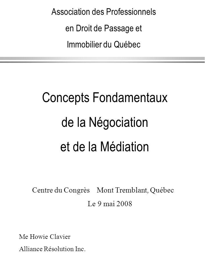 Association des Professionnels en Droit de Passage et Immobilier du Québec Concepts Fondamentaux de la Négociation et de la Médiation Centre du Congrè
