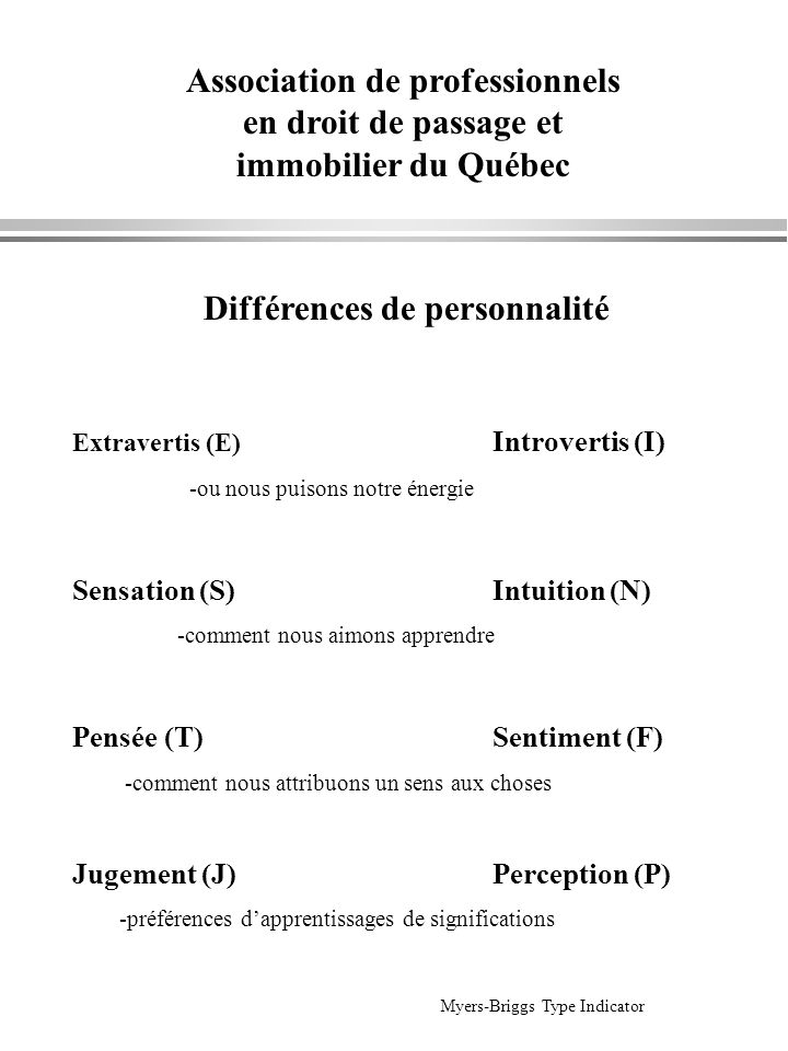 Association de professionnels en droit de passage et immobilier du Québec Différences de personnalité Extravertis (E) Introvertis (I) -ou nous puisons