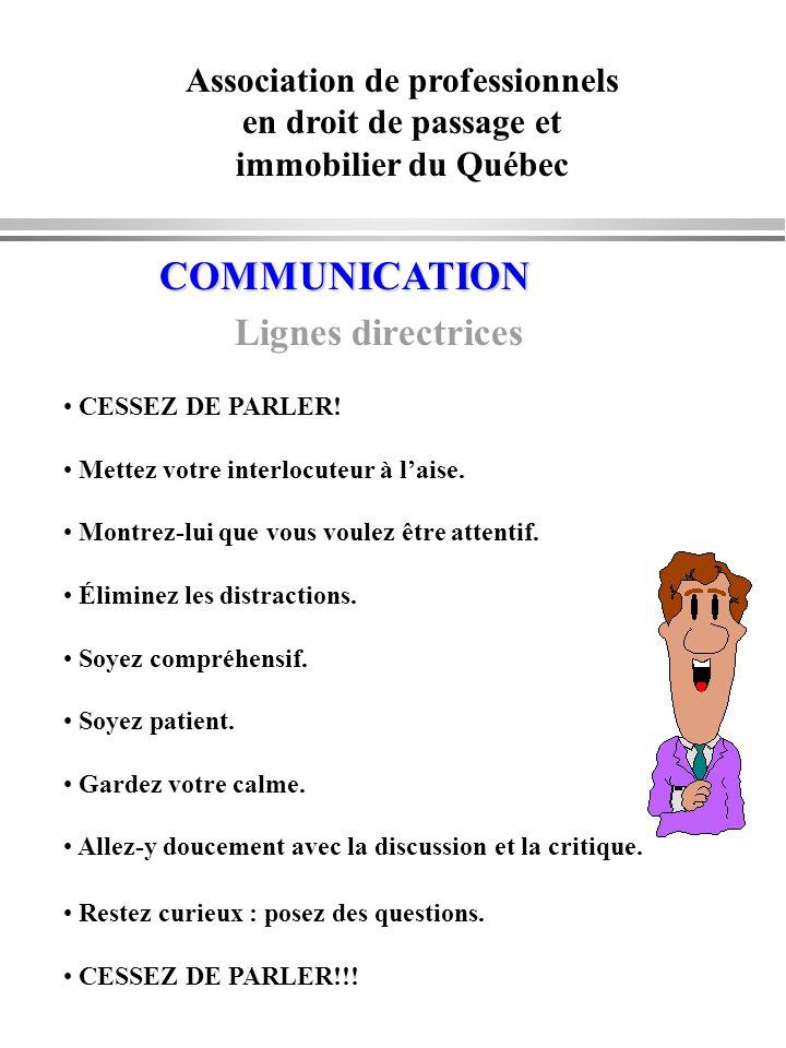 Association de professionnels en droit de passage et immobilier du Québec COMMUNICATION Lignes directrices CESSEZ DE PARLER! Mettez votre interlocuteu