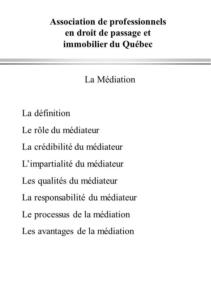 Association de professionnels en droit de passage et immobilier du Québec La Médiation La définition Le rôle du médiateur La crédibilité du médiateur