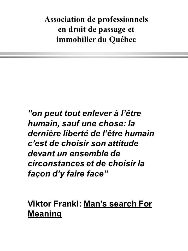 Association de professionnels en droit de passage et immobilier du Québec on peut tout enlever à lêtre humain, sauf une chose: la dernière liberté de