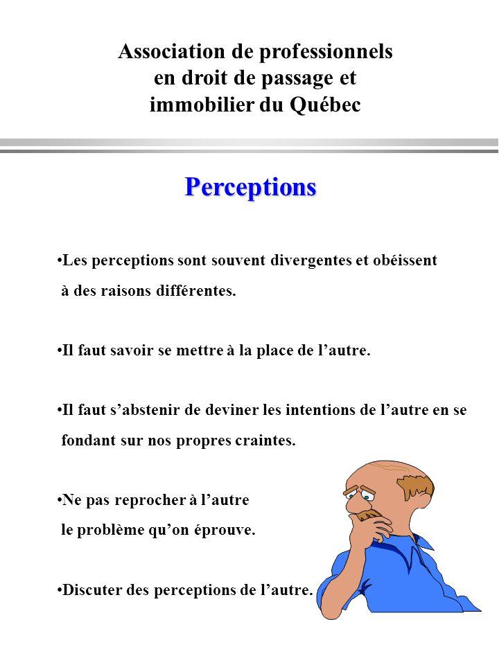 Association de professionnels en droit de passage et immobilier du Québec Perceptions Les perceptions sont souvent divergentes et obéissent à des rais