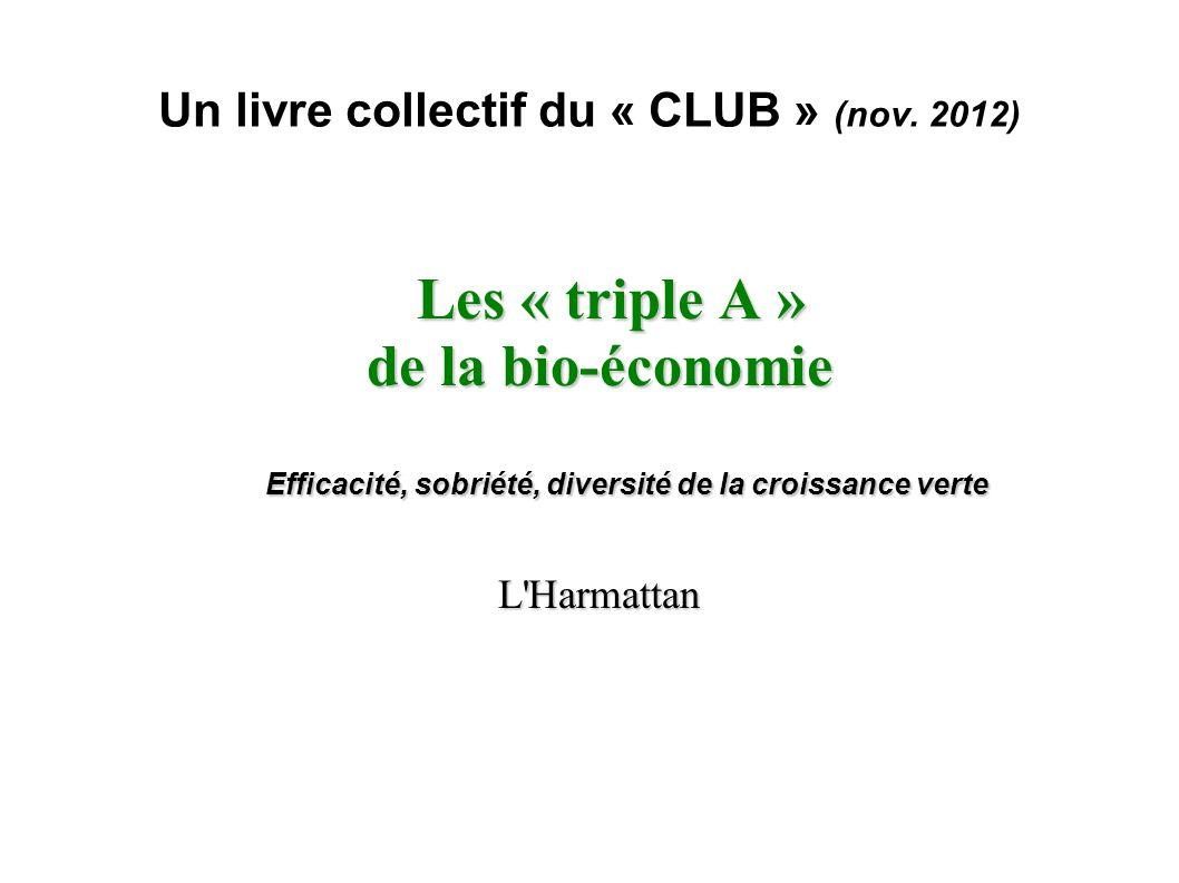 Un livre collectif du « CLUB » (nov. 2012) Les « triple A » Les « triple A » de la bio-économie de la bio-économie Efficacité, sobriété, diversité de