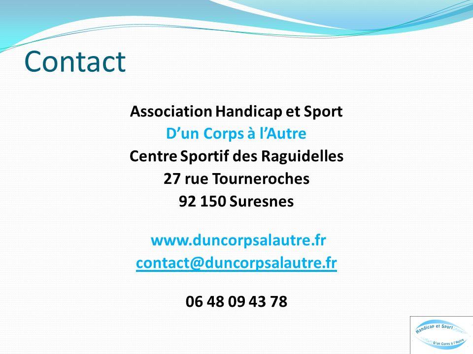 Contact Association Handicap et Sport Dun Corps à lAutre Centre Sportif des Raguidelles 27 rue Tourneroches 92 150 Suresnes www.duncorpsalautre.fr con