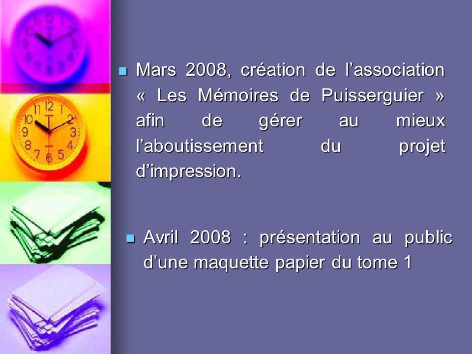 Mars 2008, création de lassociation « Les Mémoires de Puisserguier » afin de gérer au mieux laboutissement du projet dimpression.