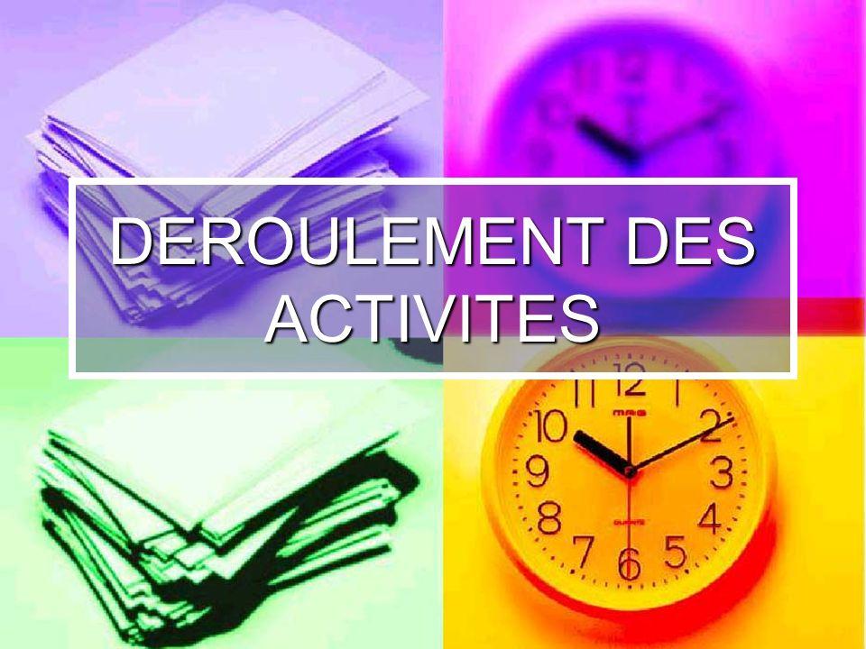 DEROULEMENT DES ACTIVITES