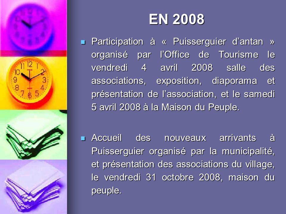 Participation à « Puisserguier dantan » organisé par lOffice de Tourisme le vendredi 4 avril 2008 salle des associations, exposition, diaporama et présentation de lassociation, et le samedi 5 avril 2008 à la Maison du Peuple.