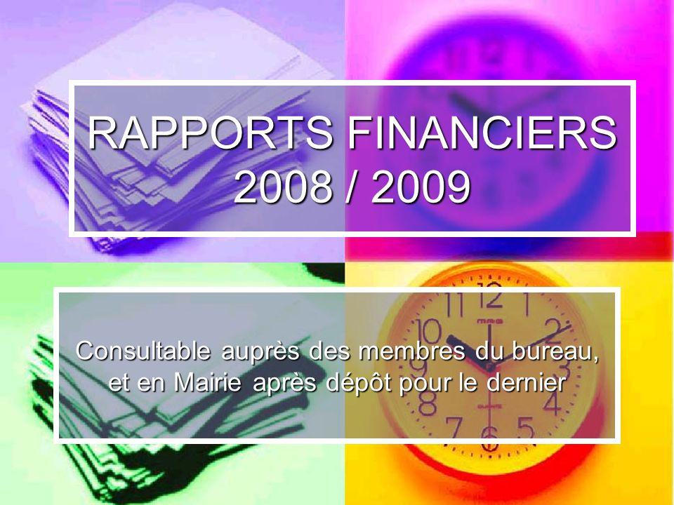 RAPPORTS FINANCIERS 2008 / 2009 Consultable auprès des membres du bureau, et en Mairie après dépôt pour le dernier