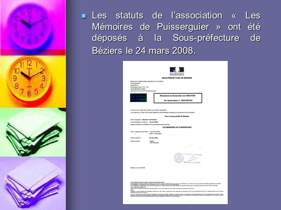Les statuts de lassociation « Les Mémoires de Puisserguier » ont été déposés à la Sous-préfecture de Béziers le 24 mars 2008.